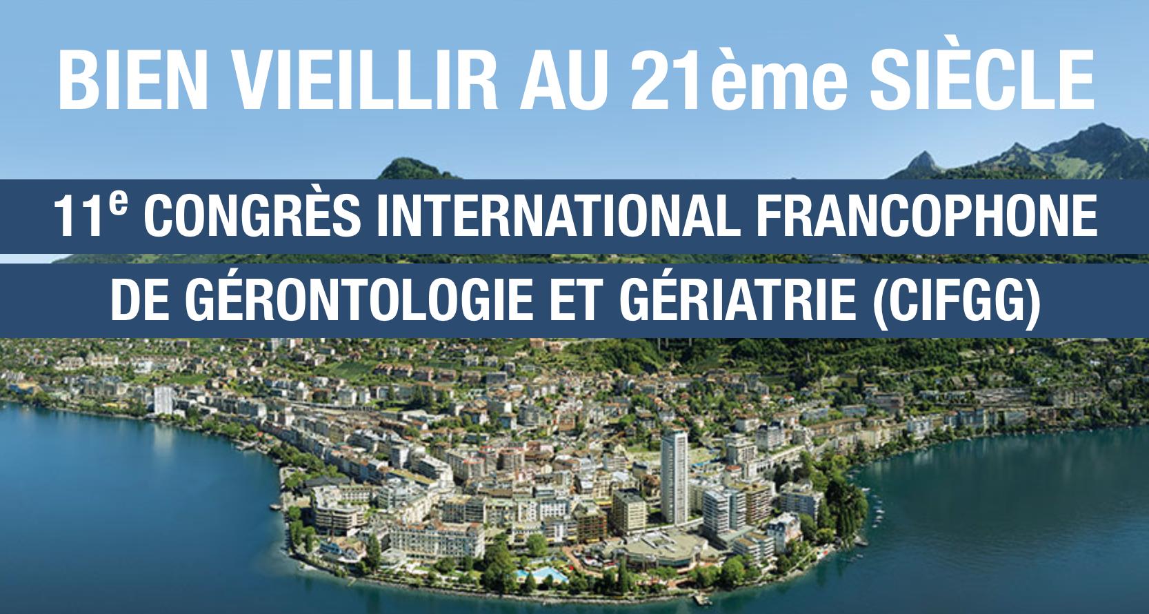 11è Congrès international francophone de Gérontologie et Gériatrie (CIFGG) - Montreux - Suisse